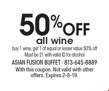 50% OFF all winebuy 1 wine, get 1 of equal or lesser value 50% offMust be 21 with valid ID for alcohol. With this coupon. Not valid with other offers. Expires 2-8-19.