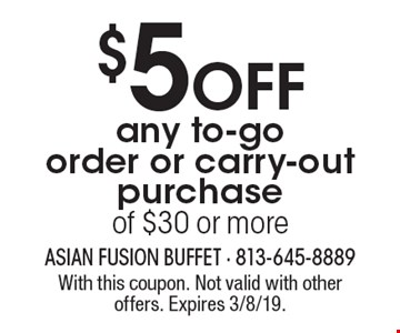$5 off any to-go order or carry-out purchase of $30 or more. With this coupon. Not valid with other offers. Expires 3/8/19.