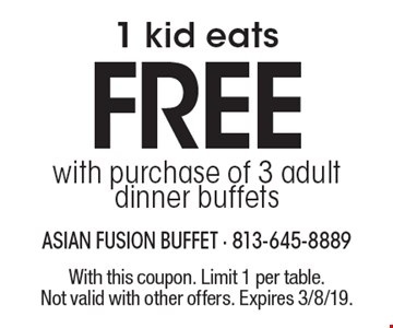 1 kid eats free with purchase of 3 adult dinner buffets. With this coupon. Limit 1 per table. Not valid with other offers. Expires 3/8/19.