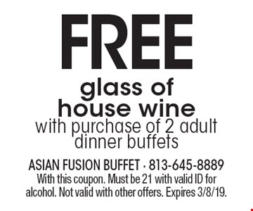 Free glass of house wine with purchase of 2 adult dinner buffets. With this coupon. Must be 21 with valid ID for alcohol. Not valid with other offers. Expires 3/8/19.