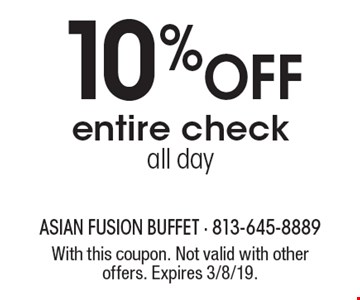 10% off entire check, all day. With this coupon. Not valid with other offers. Expires 3/8/19.
