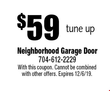 $59 tune up. With this coupon. Cannot be combined with other offers. Expires 12/6/19.