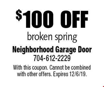 $100 off broken spring. With this coupon. Cannot be combined with other offers. Expires 12/6/19.