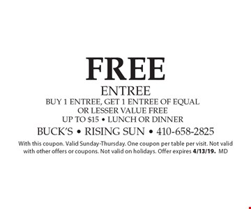 Free Entree. Buy 1 entree, get 1 entree of equal or lesser value free. Up to $15 - lunch or dinner. With this coupon. Valid Sunday-Thursday. One coupon per table per visit. Not valid with other offers or coupons. Not valid on holidays. Offer expires 4/13/19. md