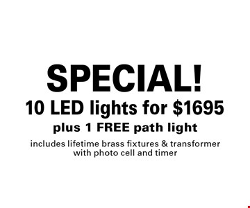 SPECIAL! $1695 10 LED lights plus 1 FREE path light includes lifetime brass fixtures & transformer with photo cell and timer. 9-14-18.