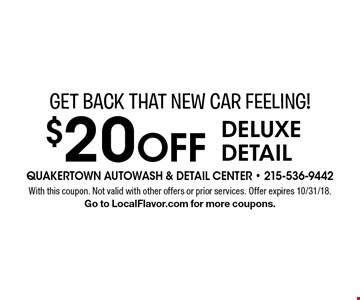 Get Back That New Car Feeling! $20 off deluxe detail. With this coupon. Not valid with other offers or prior services. Offer expires 10/31/18.Go to LocalFlavor.com for more coupons.