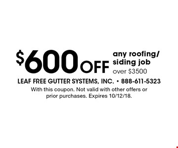 $600 off any roofing/siding job over $3500. With this coupon. Not valid with other offers or prior purchases. Expires 10/12/18.