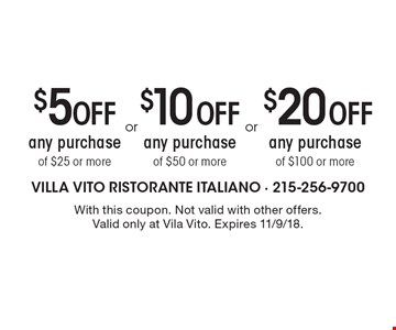 $20 OFF any purchase of $100 or more. $10 OFF any purchase of $50 or more. $5 OFF any purchase of $25 or more. With this coupon. Not valid with other offers. Valid only at Vila Vito. Expires 11/9/18.