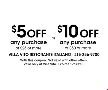 $10 OFF any purchase of $50 or more OR $5 OFF any purchase of $25 or more. With this coupon. Not valid with other offers. Valid only at Villa Vito. Expires 12/30/18.