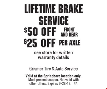 Lifetime Brake Service $25 off per axle OR $50 off Front and rear. see store for written warranty details. Valid at the Springboro location only. Must present coupon. Not valid with other offers. Expires 9-28-18.  44