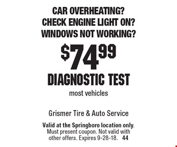 Car overheating? Check engine light on? Windows not working? $74.99 diagnostic test most vehicles. Valid at the Springboro location only. Must present coupon. Not valid with other offers. Expires 9-28-18.  44