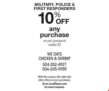 MILITARY, POLICE & FIRST RESPONDERS. 10% off any purchase. Must present valid ID. With this coupon. Not valid with other offers or prior purchases. Go to LocalFlavor.comfor more coupons.