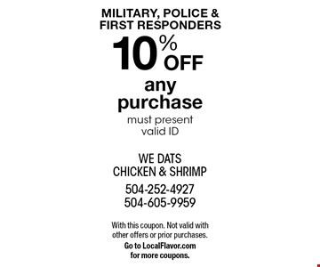 MILITARY, POLICE & FIRST RESPONDERS 10% OFF any purchase must present valid ID. With this coupon. Not valid with other offers or prior purchases. Go to LocalFlavor.com for more coupons.