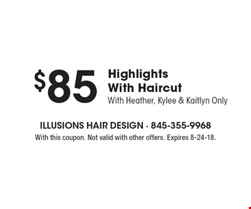 $85 Highlights With Haircut With Heather, Kylee & Kaitlyn Only. With this coupon. Not valid with other offers. Expires 8-24-18.