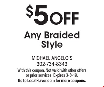 $5 Off Any Braided Style. With this coupon. Not valid with other offers or prior services. Expires 3-8-19. Go to LocalFlavor.com for more coupons.