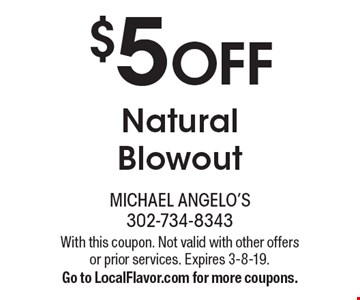 $5 Off Natural Blowout. With this coupon. Not valid with other offers or prior services. Expires 3-8-19. Go to LocalFlavor.com for more coupons.