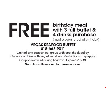 Free birthday meal with 3 full buffet & 4 drinks purchase (must present proof of birthday). Limited one coupon per group with one check policy. 