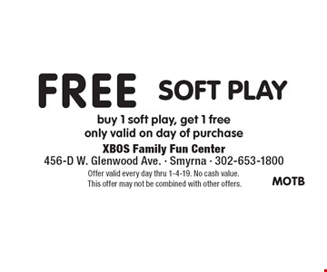 Free Soft Play. Buy 1 soft play, get 1 free only valid on day of purchase. Offer valid every day thru 1-4-19. No cash value. This offer may not be combined with other offers.