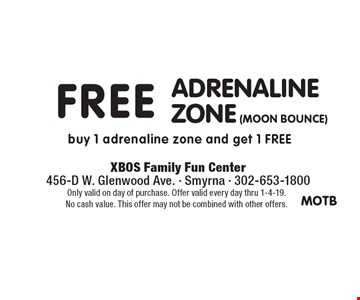Free adrenaline zone (moon bounce). Buy 1 adrenaline zone and get 1 free. Only valid on day of purchase. Offer valid every day thru 1-4-19. No cash value. This offer may not be combined with other offers.