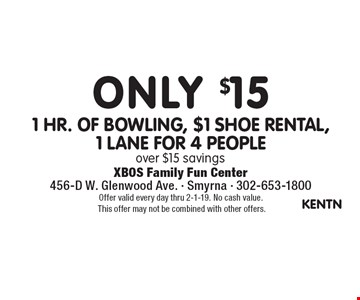 Only $15 1 hr. of bowling, $1 shoe rental, 1 lane for 4 people. Over $15 savings. Offer valid every day thru 2-1-19. No cash value. This offer may not be combined with other offers.