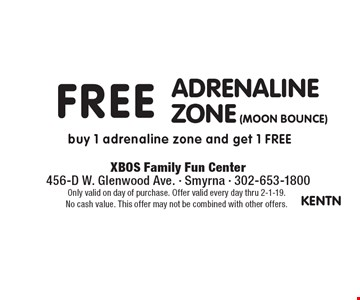 Free adrenaline zone (moon bounce). Buy 1 adrenaline zone and get 1 free. Only valid on day of purchase. Offer valid every day thru 2-1-19. No cash value. This offer may not be combined with other offers.