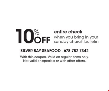 10% Off entire check when you bring in your sunday church bulletin. With this coupon. Valid on regular items only.Not valid on specials or with other offers.