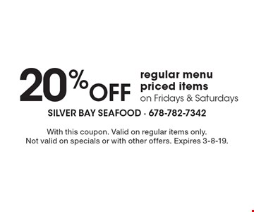 20% Off regular menu priced items on Fridays & Saturdays. With this coupon. Valid on regular items only.Not valid on specials or with other offers. Expires 3-8-19.