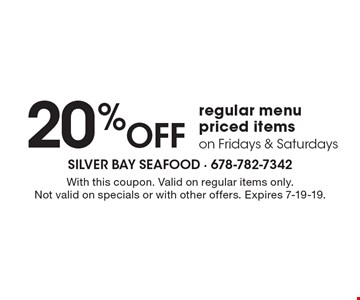 20% Off regular menu priced items on Fridays & Saturdays. With this coupon. Valid on regular items only.Not valid on specials or with other offers. Expires 7-19-19.