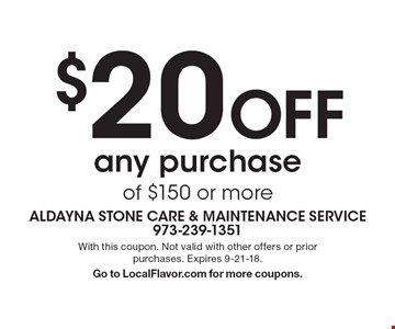 $20 Off any purchase of $150 or more. With this coupon. Not valid with other offers or prior purchases. Expires 9-21-18. Go to LocalFlavor.com for more coupons.