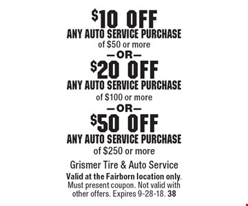 $50 off any auto service purchase of $250 or more. $20 off any auto service purchase of $100 or more. $10 off any auto service purchase of $50 or more. . Valid at the Fairborn location only.Must present coupon. Not valid withother offers. Expires 9-28-18. 38