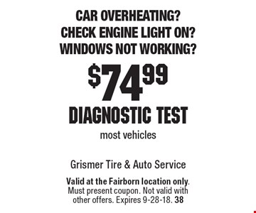 Car overheating? Check engine light on? Windows not working? $74.99 diagnostic test most vehicles. Valid at the Fairborn location only.Must present coupon. Not valid withother offers. Expires 9-28-18. 38