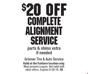$20 off Complete Alignment Service parts & shims extra if needed. Valid at the Fairborn location only.Must present coupon. Not valid withother offers. Expires 9-28-18. 38