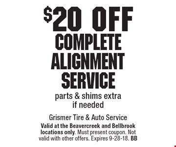 $20 off Complete Alignment Service. Parts & shims extra if needed. Valid at the Beavercreek and Bellbrook locations only. Must present coupon. Not valid with other offers. Expires 9-28-18. BB