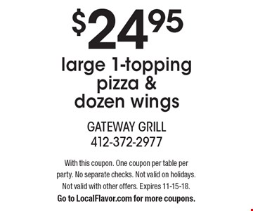 $24.95 large 1-topping pizza & dozen wings. With this coupon. One coupon per table per party. No separate checks. Not valid on holidays. Not valid with other offers. Expires 11-15-18. Go to LocalFlavor.com for more coupons.