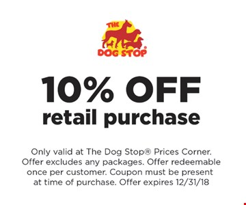 10% off retail purchase. Only valid at The Dog Stope® Prices Corner. Offer excludes any packages. Offer redeemable once per customer. Coupon must be present at time of purchase. Offer expires 12-31-18.