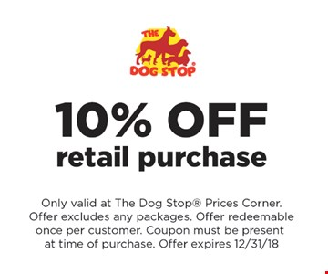 10% Off retail purchase. Only valid at The Dog Stop Prices Corner. Offer excludes any packages. offer redeemable once per customer. Coupon must be present at time of purchase. Offer expires 12/31/18.