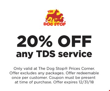 20% Off any TDS service. Only valid at The Dog Stop Prices Corner. Offer excludes any packages. offer redeemable once per customer. Coupon must be present at time of purchase. Offer expires 12/31/18.