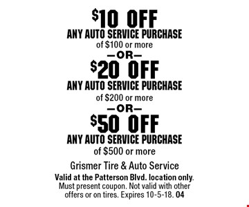 $50 off any auto service purchase of $500 or more. $20 off any auto service purchase of $200 or more. $10 off any auto service purchase of $100 or more. . Valid at the Patterson Blvd. location only. Must present coupon. Not valid with other offers or on tires. Expires 10-5-18. 04