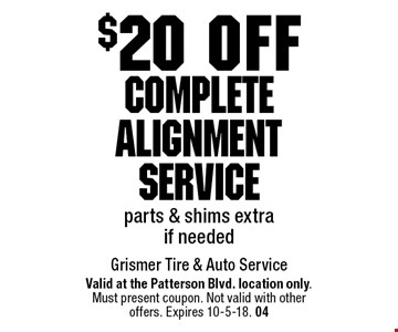 $20 off Complete Alignment Service parts & shims extra if needed. Valid at the Patterson Blvd. location only. Must present coupon. Not valid with other offers. Expires 10-5-18. 04