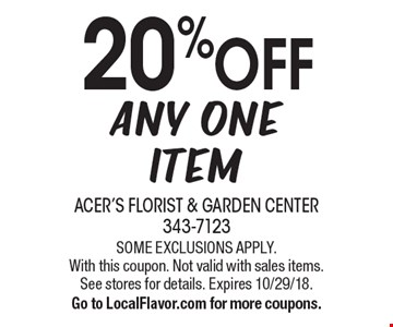20% off any one item. Some exclusions apply. With this coupon. Not valid with sales items. See stores for details. Expires 10/29/18. Go to LocalFlavor.com for more coupons.