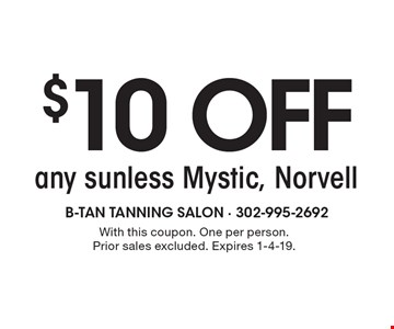 $10 off any sunless Mystic, Norvell. With this coupon. One per person. Prior sales excluded. Expires 1-4-19.
