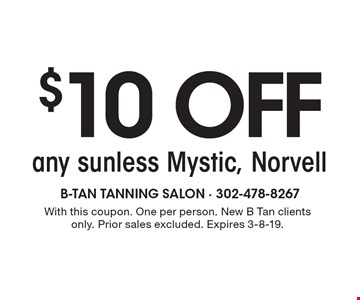 $10 OFF any sunless Mystic, Norvell. With this coupon. One per person. New B Tan clients only. Prior sales excluded. Expires 3-8-19.