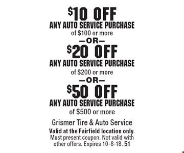 $50 off any auto service purchase of $500 or more. $20 off any auto service purchase of $200 or more. $10 off any auto service purchase of $100 or more. Valid at the Fairfield location only. Must present coupon. Not valid with other offers. Expires 10-8-18. 51