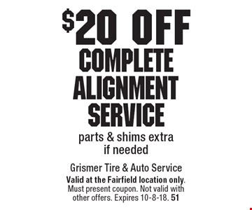 $20 off Complete Alignment Service. Parts & shims extra if needed. Valid at the Fairfield location only. Must present coupon. Not valid with other offers. Expires 10-8-18. 51