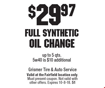$29.97 full synthetic oil change. Up to 5 qts. 5w40 is $10 additional. Valid at the Fairfield location only. Must present coupon. Not valid with other offers. Expires 10-8-18. 51