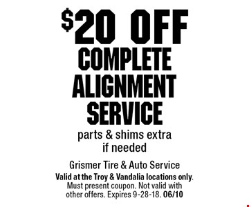$20 off Complete Alignment Service parts & shims extra if needed. Valid at the Troy & Vandalia locations only.Must present coupon. Not valid withother offers. Expires 9-28-18. 06/10