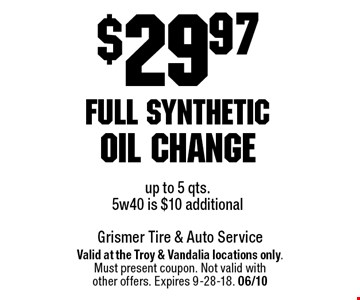 $29.97 full syntheticoil changeup to 5 qts. 5w40 is $10 additional. Valid at the Troy & Vandalia locations only.Must present coupon. Not valid withother offers. Expires 9-28-18. 06/10