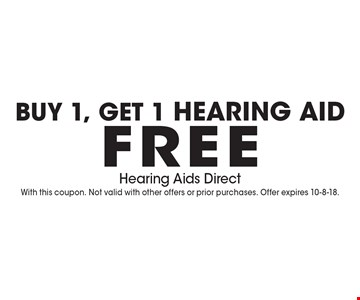 Buy 1, get 1 hearing aid free. With this coupon. Not valid with other offers or prior purchases. Offer expires 10-8-18.