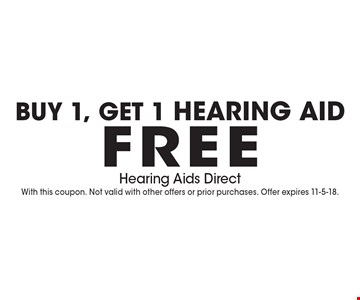 Buy 1, get 1 hearing aid free. With this coupon. Not valid with other offers or prior purchases. Offer expires 11-5-18.