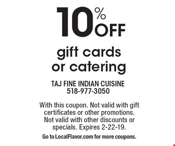 10% Off gift cards or catering . With this coupon. Not valid with gift certificates or other promotions. Not valid with other discounts or specials. Expires 2-22-19.Go to LocalFlavor.com for more coupons.